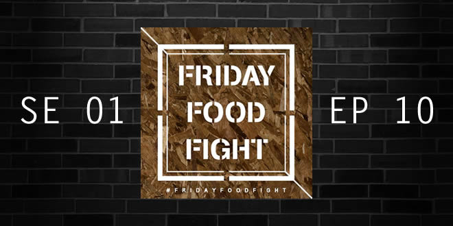 Friday Food Fight – SE 01 . EP 10 (09/04/2014)
